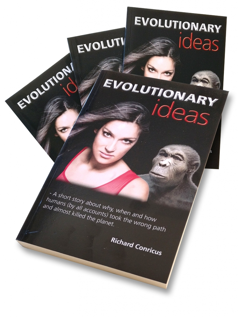 """EVOLUTIONARY ideas – A short story about why, When and how humans (by all accounts) took the wrong path and almost killed the planet"